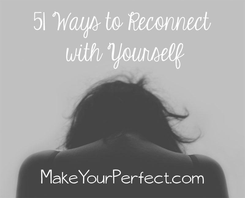 51 Ways to Reconnect with Yourself