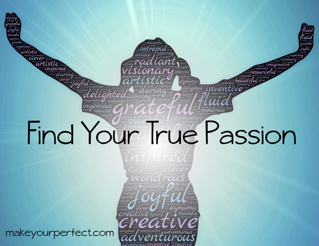 find your true passion - make your perfect