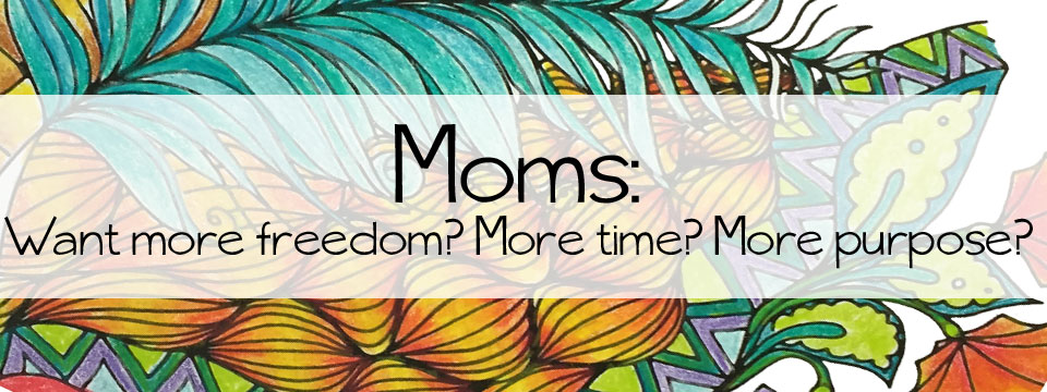 Moms want more freedom?