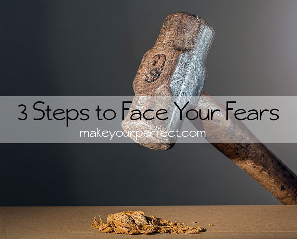 Three Steps to Face Your Fears