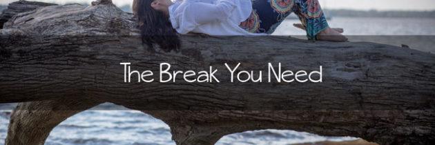 The Break You Need