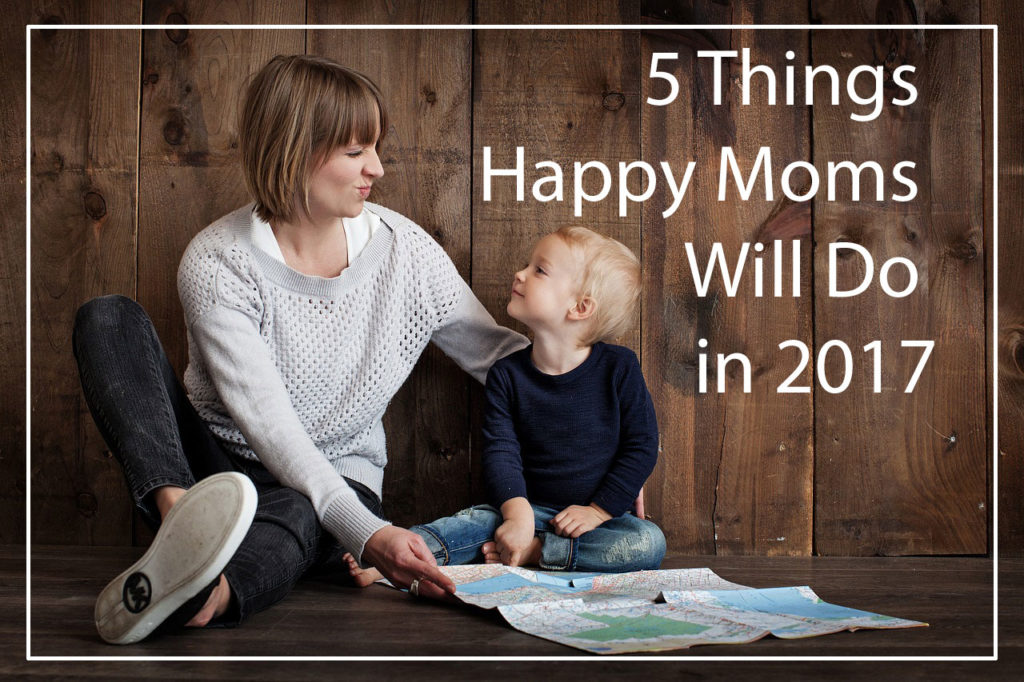 5 things happy moms do 2017
