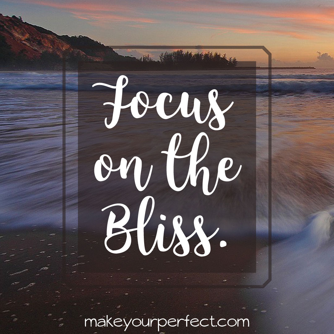 focus on the bliss