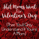 Sh*t Moms Want For Valentine's Day That You'll Only Understand As A Mom