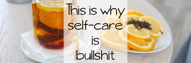This is Why Self-Care Is Bullshit