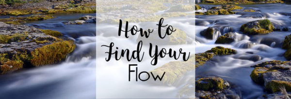 How To Find Your Flow Even When You Feel Like Drowning
